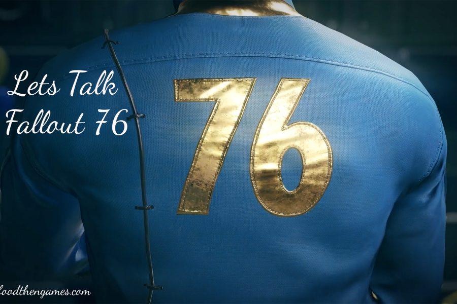 Let's Talk Fallout 76   Pre E3 2018 Thoughts   Foodthengames.com